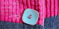 DIY TUTORIAL enamelled buttons jak przerobić guziki ,emaliowane guziki diy