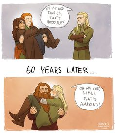 """Legolas: """"What is this? Some kind of orc mutant?"""" Me: *whispers* """"Your future best friend."""" Gloin: """"THAT'S MY WEE LAD GIMLI"""""""