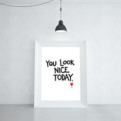 You Look Nice Today Screenprint 11x17 by torilaconsay on Etsy, $18.00