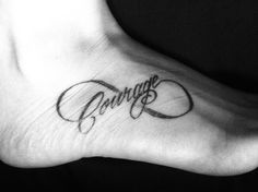 Infinite courage foot tattoo...this is going on my left wrist. Haven't decided in white ink or black ink? Hmm...