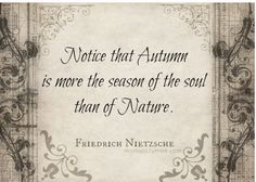 Notice that Autumn is more the season of the soul than of Nature. - Nietzsche What if winter is not a place outside? Seasons Of The Year, Friedrich Nietzsche, Fall Harvest, Fall Halloween, Falling In Love, Falling Leaves, Thoughts, Feelings, My Favorite Things