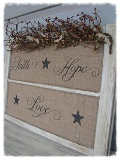 Faith, Hope & Love ~ Old Chippy Window ~ I like the burlap Old Window Projects, Burlap Projects, Burlap Crafts, Diy Projects To Try, Crafts To Do, Wood Crafts, Diy Crafts, Craft Projects, Old Window Decor