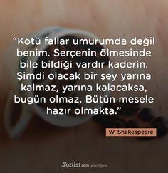 Kötü fallar umurumda değil benim. Serçenin ölmesinde bile bildiği vardır kaderin. #william #shakespeare #sözleri #kitap #yazar #şair #anlamlı #özlü #sözler