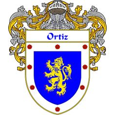 Ortiz Coat of Arms     http://spanishcoatofarms.com/ has a wide variety of products with your Hispanic surname with your coat of arms/family crest, flags and national symbols from Mexico, Peurto Rico, Cuba and many more available upon request.