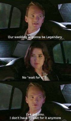 How I Met Your Mother Barney Our Wedding Is Gonna Be Legendary Robin No Wait For It Barney Ive Got You I Dont Have To Wait For It Anymore
