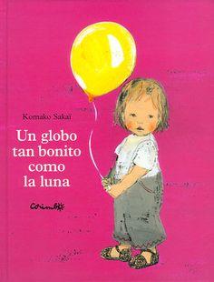"""""""Un globo tan bonito como la luna"""" Komako Sakai. A Akido le han regalado un globo y se lo ata al dedo, al llegar su mamá lo ata a una cuchara, pero finalmente el globo sale volando...Por la noche, el globo brilla como una luna. Editorial Corimbo."""