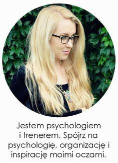 Edyta Zając - psycholog i trener, ale dla mnie inspirująca i pełna pasji kobieta, blogerka