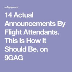 14 Actual Announcements By Flight Attendants. This Is How It Should Be. on 9GAG