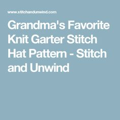 Grandma's Favorite Knit Garter Stitch Hat Pattern - Stitch and Unwind