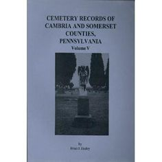 Cemetery Records of Cambria and Somerset Counties, Pennsylvania, Vol. V