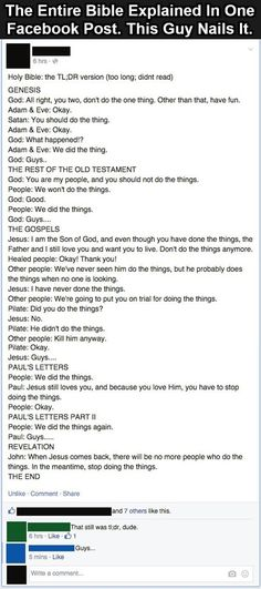 The Bible TL; DR (Too long; Didn't Read version) this is pretty accurate haha