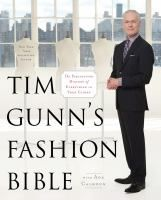 """Tim Gunn's Fashion Bible: the fascinating history of everything in your closet- """"With the candidness, intelligence, and charm that made him a household name on Project Runway, Tim Gunn reveals the fascinating story behind each article of clothing dating back to ancient times, in a book that reads like a walking tour from museum to closet with Tim at your side."""""""