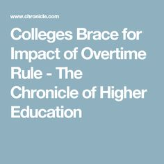 Colleges Brace for Impact of Overtime Rule - The Chronicle of Higher Education
