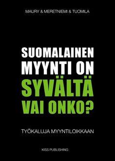 Suomalainen myynti on syvältä, vai onko? / Maury, Meretniemi & Tuomila.