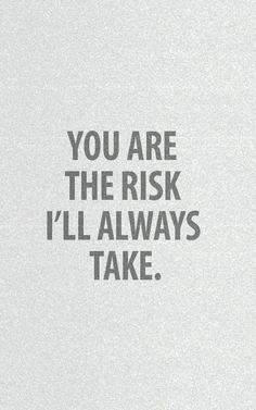 And I will take any risk for us. #lovequotes #forever #him