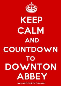 Keep calm and countdown to downton abbey!!