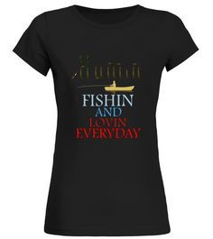 Funny Outdoor Hunting, Fishing And Loving Every Day T-Shirt