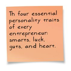 The FOUR essential personality traits of every entrepreneur: smarts, luck, guts, and heart.