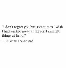 I don't regret one thing about you not one.