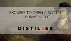 drinkdistiller: EXCUSES TO OPEN A BOTTLE // BURNS NIGHT This coming weekend is of special importance to whisky appreciators across the globe. In case youre not 100% sure as to the why behind that Tasting Table member and editor of AlcoholProfessor.com Amanda Schuster is here to educate! Instead of a song boys Ill give you a toast- Heres the memory of those on the twelfth that we lost!- That we lost did I say? nay by Heav'n that we found; For their fame it shall last while the world goes…