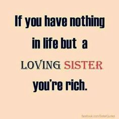 your valuable sister