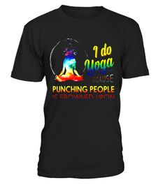 """# I Do Yoga Because Punching People - Yoga gym fitness t-shirt .  Special Offer, not available in shops      Comes in a variety of styles and colours      Buy yours now before it is too late!      Secured payment via Visa / Mastercard / Amex / PayPal      How to place an order            Choose the model from the drop-down menu      Click on """"Buy it now""""      Choose the size and the quantity      Add your delivery address and bank details      And that's it!      Tags: yoga, itness girl, ym…"""