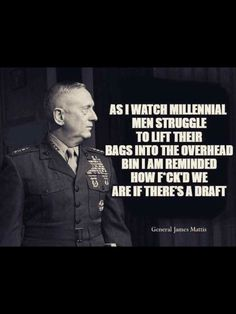 This is a man I respect, and words I worry about as well. Wisdom Quotes, True Quotes, Great Quotes, Motivational Quotes, Funny Quotes, Inspirational Quotes, Military Quotes, Military Humor, General James Mattis