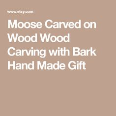 Moose Carved on Wood Wood Carving with Bark Hand Made Gift