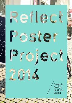 Reflect: Poster Project 2014  Graphic Design Festival Breda called for designers worldwide to visualize how they experience changes on a large or small scale. From 2,126 submissions by amateurs, students and professional designers from 69 countries the 50 best posters were selected.