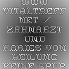 www.vitaltreff.net / Zahnarzt und Karies-von Heilung keine Spur