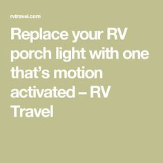 Replace your RV porch light with one that's motion activated – RV Travel