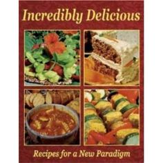 Incredibly Delicious - Recipes for a New Paradigm #vegan gentleworld.org