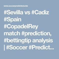 #Sevilla vs #Cadiz #Spain #CopadelRey match #prediction, #bettingtip analysis | #Soccer #Predictions Cadiz Spain, Soccer Predictions, Sevilla
