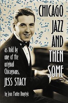 Chicago Jazz and Then Some, As Told by One of the Original Chicagoans, Jess Stac