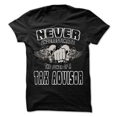 NEVER UNDERESTIMATE THE POWER OF Tax advisor - Awesome  T Shirt, Hoodie, Sweatshirt