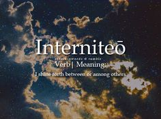 """otherkinwords: """"Interniteō verb 
