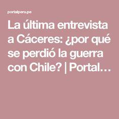 La última entrevista a Cáceres: ¿por qué se perdió la guerra con Chile?   Portal…