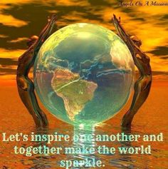 Let's inspire one another and together make the world sparkle. ☮
