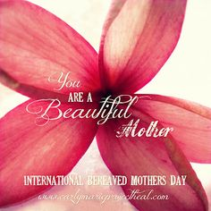 International Bereaved Mothers Day - Sunday, May 4th 2014.