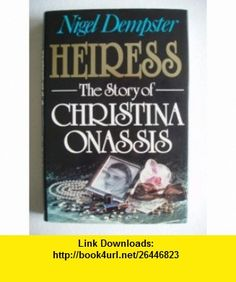 Heiress The Story of Christina Onassis (9780330315418) Nigel Dempster , ISBN-10: 0330315412  , ISBN-13: 978-0330315418 ,  , tutorials , pdf , ebook , torrent , downloads , rapidshare , filesonic , hotfile , megaupload , fileserve