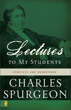 Charles Spurgeon Lectures to My Students -->Get answers from God's Word at: http://www.EternalAnswers.org #bible #Scripture #God #Christ #Jesus #bibleverses