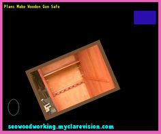 Plans Make Wooden Gun Safe 155156 - Woodworking Plans and Projects!