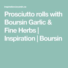 Prosciutto rolls with Boursin Garlic & Fine Herbs | Inspiration | Boursin