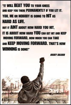 "This is probably the first ""inspirational"" quote I've repinned. I was suprised as I scrolled down to find it was from ""Rocky"" (not a movie I've ever wanted to sit through, though I may try it again now). I KNOW that there is always someone in a worse situation than myself, but I've feeling pretty downtrodden lately...these words made me feel a little lighter & maybe stronger, for just minute."