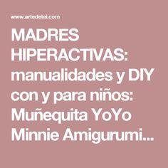 MADRES HIPERACTIVAS: manualidades y DIY con y para niños: Muñequita YoYo Minnie Amigurumi, Patrón Gratis