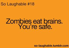 "In that case, bring on the zombie apocalypse. And as Eminem once said, ""I guess it pays to be brainless!"""
