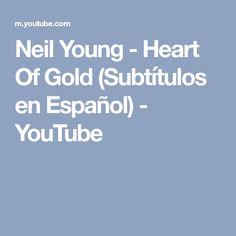 Neil Young - Heart Of Gold (Subtítulos en Español) - YouTube