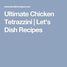 Ultimate Chicken Tetrazzini | Let's Dish Recipes