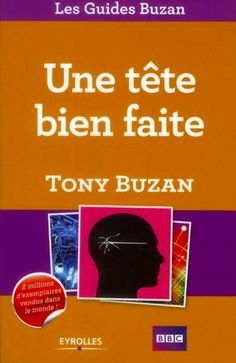 Une tête bien faite - Tony Buzan - En savoir + : Eyrolles http://www.eyrolles.com/Entreprise/Livre/une-tete-bien-faite-9782212552140