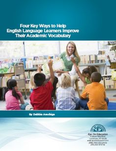 4 Key Ways to Help English Language Learners Improve Their Academic Vocabulary >> Eye On Education (Teaching Literacy, Literacy Tips, ELLs)